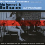 Durwood Douché – Big, Banned and Blue